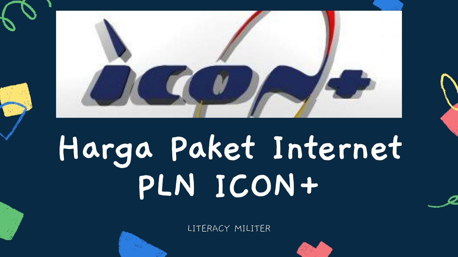 ICON ICON+ Ujung Tombak PLN Garap Pasar Internet Rumah